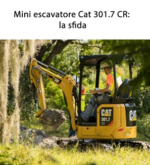 Mini escavatore Cat 301.7 CR: la sfida